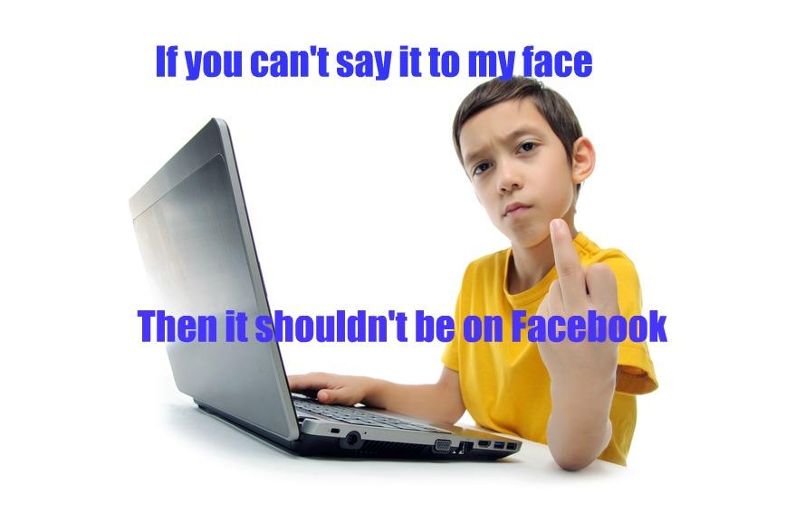 if you can't say it in person, don't say it on facebook