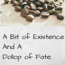 a bit of existence and a dollop of fate #amwriting rockanddrool